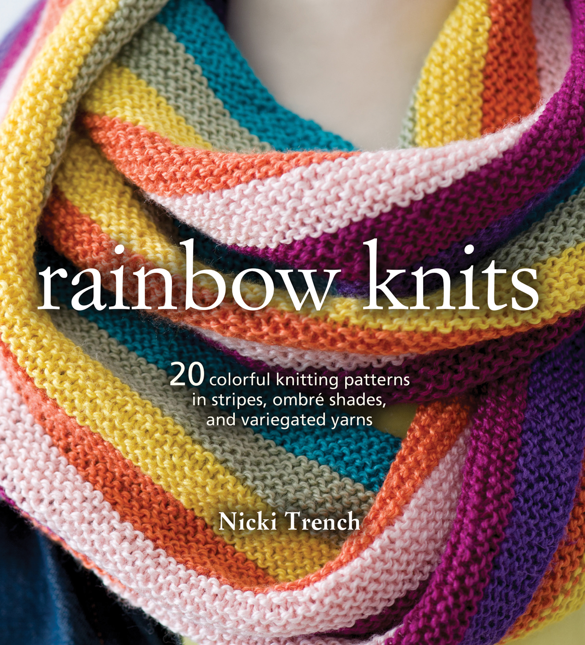 Rainbow Knits: 20 Colorful Knitting Patterns in Stripes, Ombré ...